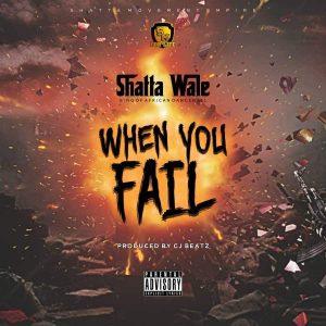 Shatta Wale - When You Fail (Prod. By itz CJ)