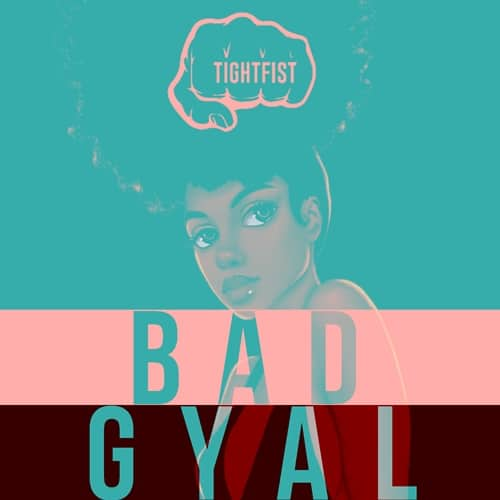 TightFist – Bad Gyal (Feat. Berha)
