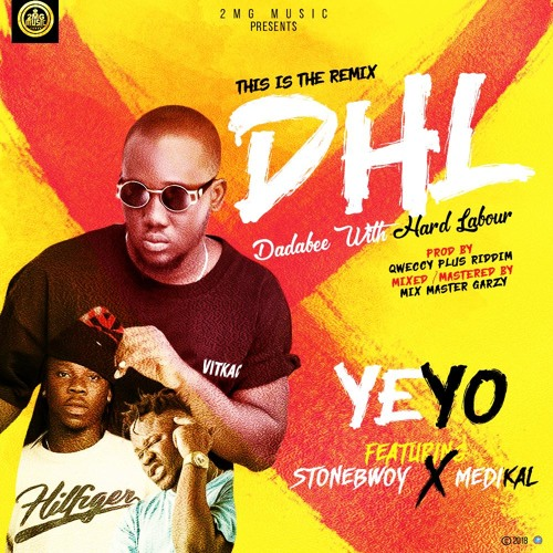 Yeyo – DHL Remix [Dadabee With Hard Labour] (feat. Stonebwoy & Medikal)