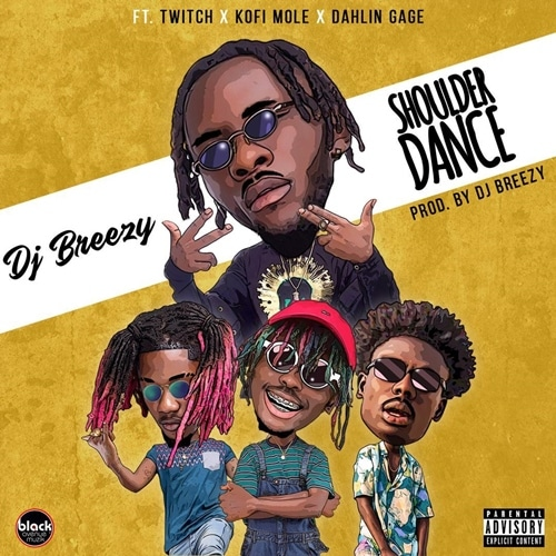 DJ Breezy – Shoulder Dance (feat. Twitch x Kofi Mole x Dahlin Gage) (Prod. DJ Breezy)