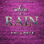 Knii Lante - When e Rain (Prod. By Knii Lante and Joe)