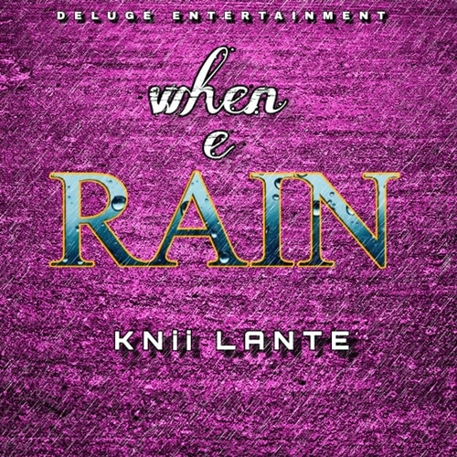 Knii Lante – When e Rain (Prod. By Knii Lante and Joe)