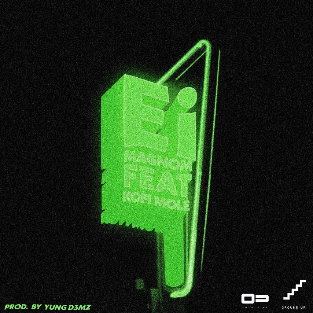 Magnom – Ei (feat. Kofi Mole) (Prod. by Yung D3mz)