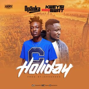 Opanka - Holiday (feat. Kweysi Swat) (Prod. by Jephgreen)