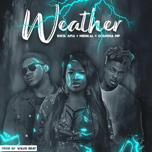 Sista Afia – Weather (feat. Medikal x Quamina MP) (Prod. By WillisBeatz)