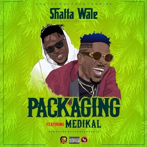 Shatta Wale – Packaging (feat. Medikal) (Prod. By Chensee Beats)