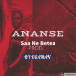 Ananse - Saa Ne Betea (Prod. By Osaman)