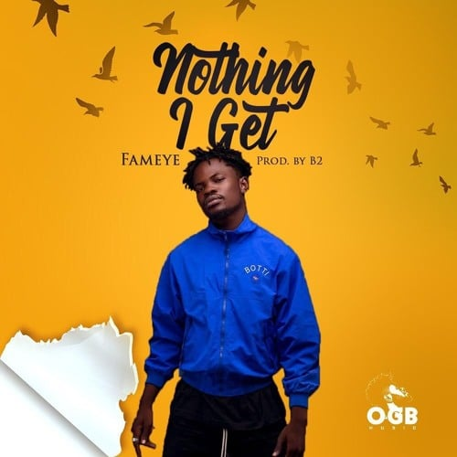 Fameye – Nothing I Get (Prod. By B2)
