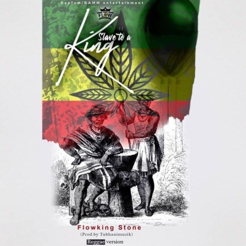 Flowking Stone – Slave To A King (Reggae Version) (Prod. By TubhaniMuzik)