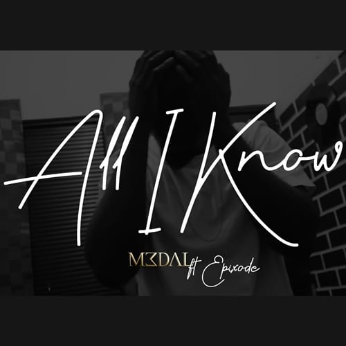 M3dal – All I Know (feat. Epixode (Prod. By DredW)