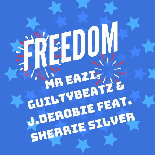 Mr Eazi, GuiltyBeatz & J.Derobie – Freedom (feat. Sherrie Silver) (Prod. by GuiltyBeatz)