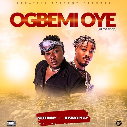 Nii Funny – Ogbemi Oye [EXPLICIT] (feat. Jusino Play) (Prod. By Jusino Play)