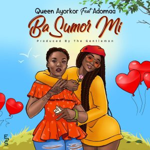 artwork Queen Ayorkor - Ba Sumor Mi (feat. Adomaa) (Prod. By The Gentleman)