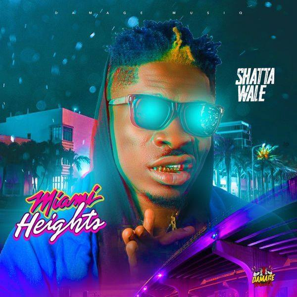 Shatta Wale – Miami Heights (Prod. By Damage Musiq)