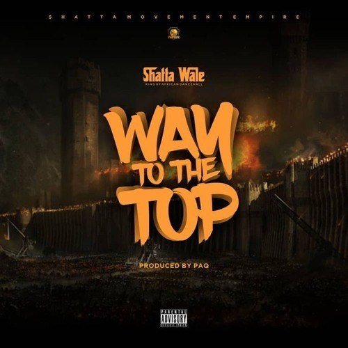 Shatta Wale – Way To The Top (Prod. By Paq)