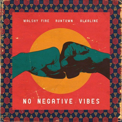 Walshy Fire, Runtown & Alkaline – No Negative Vibes