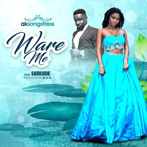AK Songstress – Ware Me (feat. Sarkodie) (Prod. By M.O.G Beatz)