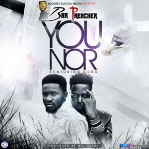 Bar Preacher - You Nor (feat. Guru) (Prod. By MrHerry Beatz)