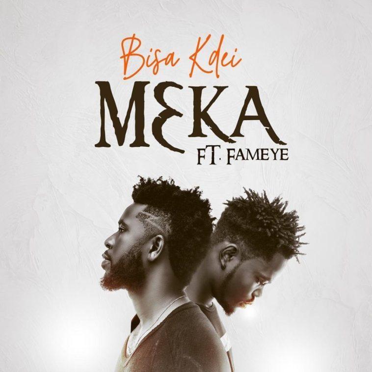 Bisa Kdei – Meka (feat. Fameye)