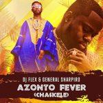 DJ Flex - Azonto Fever Afrobeat (Chaskele) (Feat. General Sharpiro)