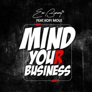 Eno Barony – Mind Your Business (feat. Kofi Mole)