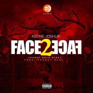 Keche - Face 2 Face (Pappy Kojo Diss) (Prod. By Forqzy Beat)