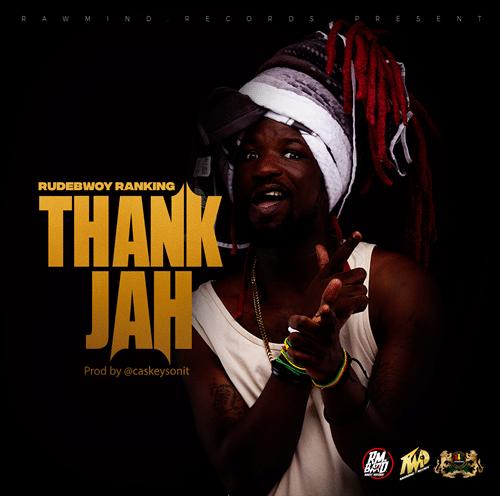 Rudebwoy Ranking – Thank Jah (Prod. By CasKeysOnit)