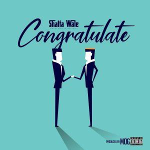 Shatta Wale - Congratulate (Prod. By M.O.G Beatz & Da Maker)