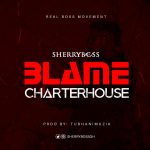 SherryBoss – Blame CharterHouse (Medikal Diss)
