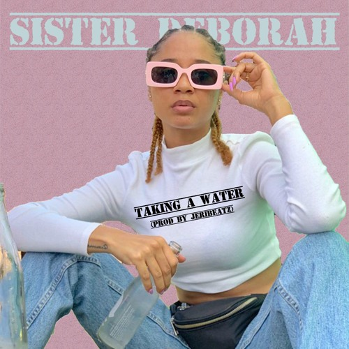 Sister Deborah – Taking A Water (Prod. By JeriBeatz)