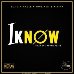 Sorstainable x Jove Kente x Bjay - I Know (Mixed By JordanBeatz)