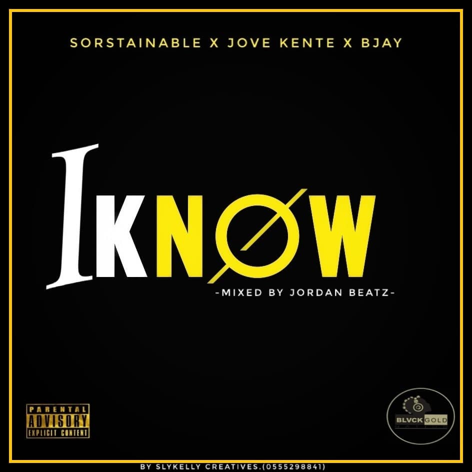 Sorstainable x Jove Kente x Bjay - I Know (Mixed By JordanBeatz)