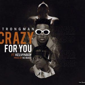 Strongman - Crazy For You (feat. Kelvynboy) (Prod. By KC Beatz)