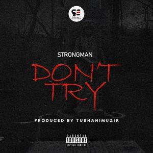 Strongman - Don't Try (Prod. By Tubhani Muzik) [Medikal Diss]