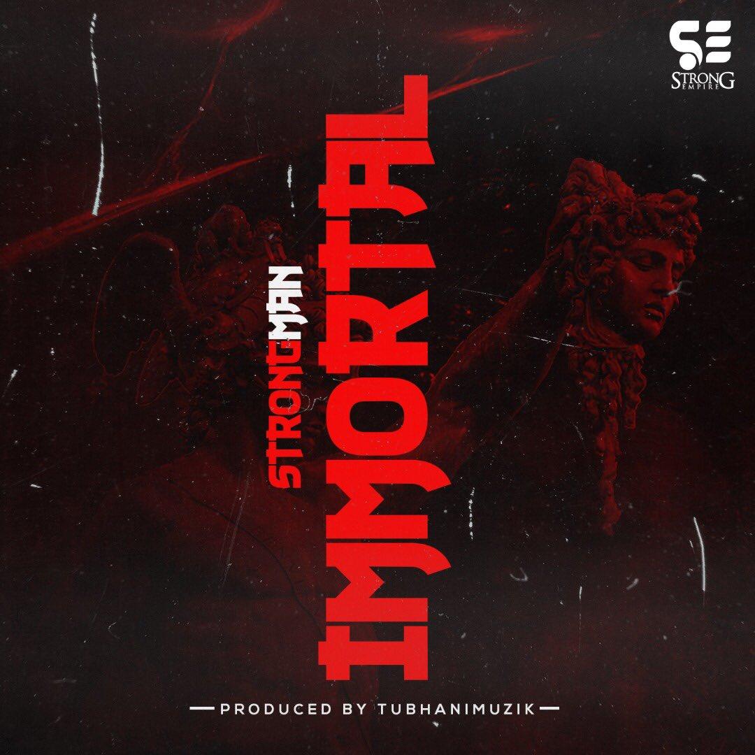 Strongman – Immortal (MEDIKAL DISS) (Prod. By Tubhani Muzik)