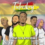 Tulenkey - Proud Fvck Boys (Feat. Lil Shaker, RJZ, Kubolor, Sister Derby) GHANA VERSION