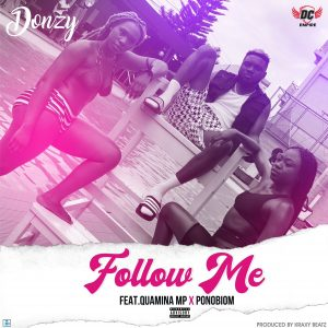 Donzy - Follow Me (feat. Yaa Pono & Quamina MP) (Prod. by Kraxy Beatz)