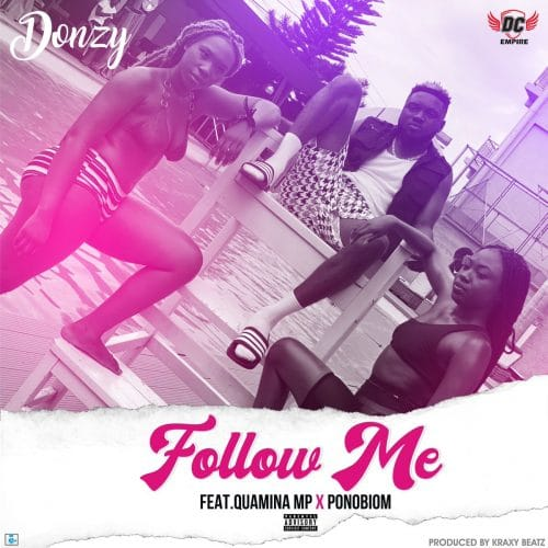 Donzy – Follow Me (feat. Yaa Pono & Quamina MP) (Prod. by Kraxy Beatz)
