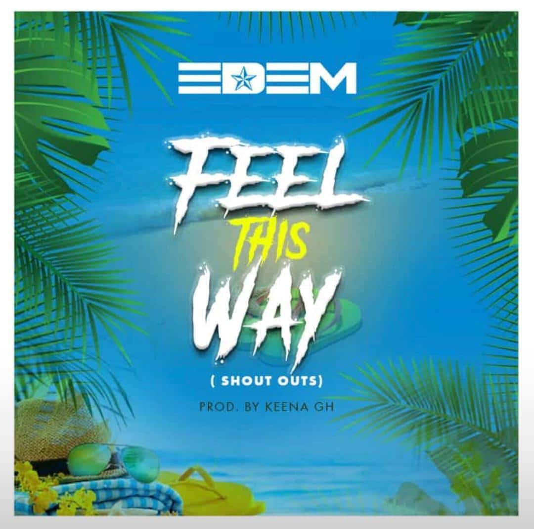 Edem – Feel This Way (Prod. by Keena GH)