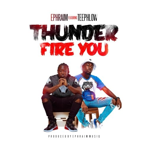 Ephraim – Thunder Fire You (feat. TeePhlow) (Prod. By Ephraim)