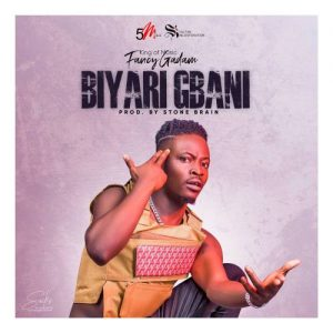Fancy Gadam - Biyari Gbani (Prod. By Stone B)