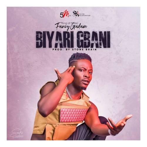 Fancy Gadam – Biyari Gbani (Prod. By Stone B)