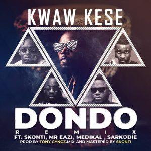 Kwaw Kese – Dondo REMIX (feat. Sarkodie, Medikal, Skonti & Mr. Eazi)