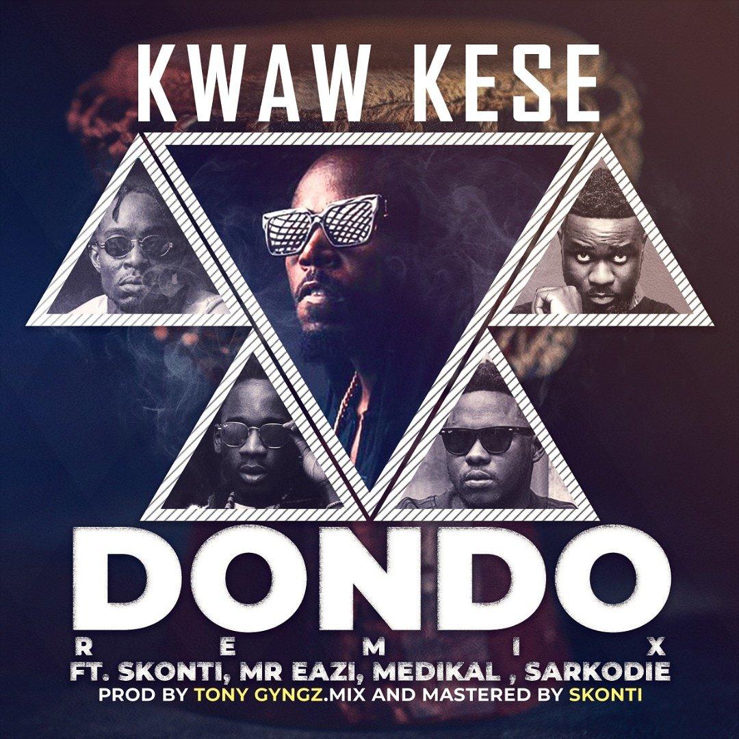Kwaw Kese – Dondo REMIX (feat. Sarkodie, Medikal, Skonti & Mr. Eazi) (Prod. By Tony Gyngz)