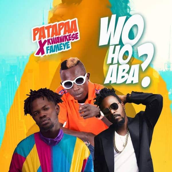 Patapaa – Woho Aba (feat. Kwaw Kese & Fameye) (Prod. By WillisBeatz)
