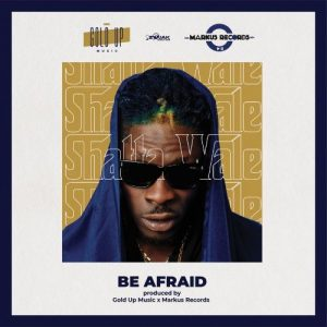 Shatta Wale – Be Afraid (Prod. By Gold Up Music x Markus Records)