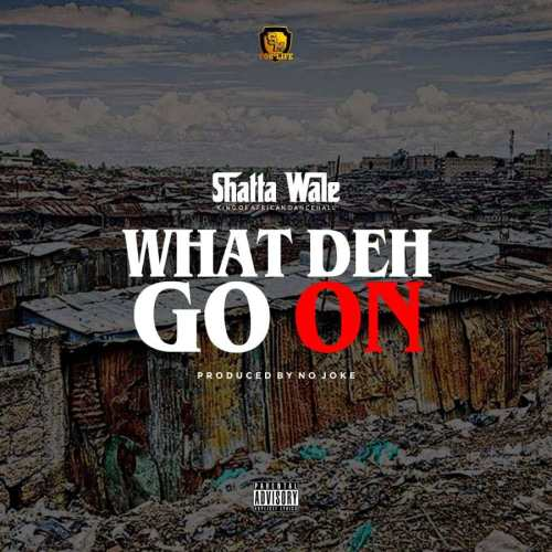 Shatta Wale – What Deh Go On (Prod. by No Joke)