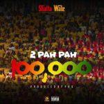 Shatta Wale - 2 Pah Pah (100, 000) (Prod. By Paq)
