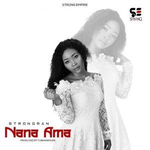 Strongman - Nana Ama (Prod. By TubhaniMuzik)
