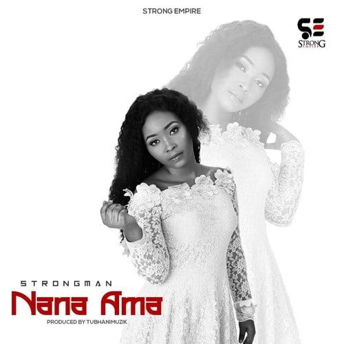 Strongman – Nana Ama (Prod. By TubhaniMuzik)